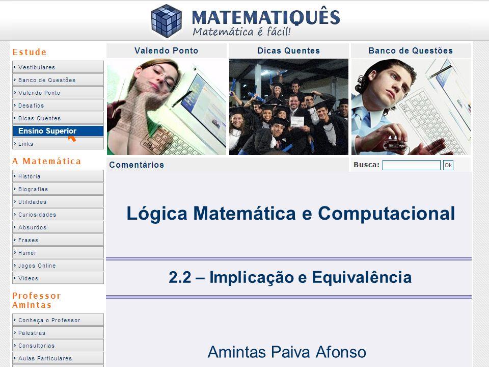 Lógica Matemática e Computacional 2.2 – Implicação e Equivalência