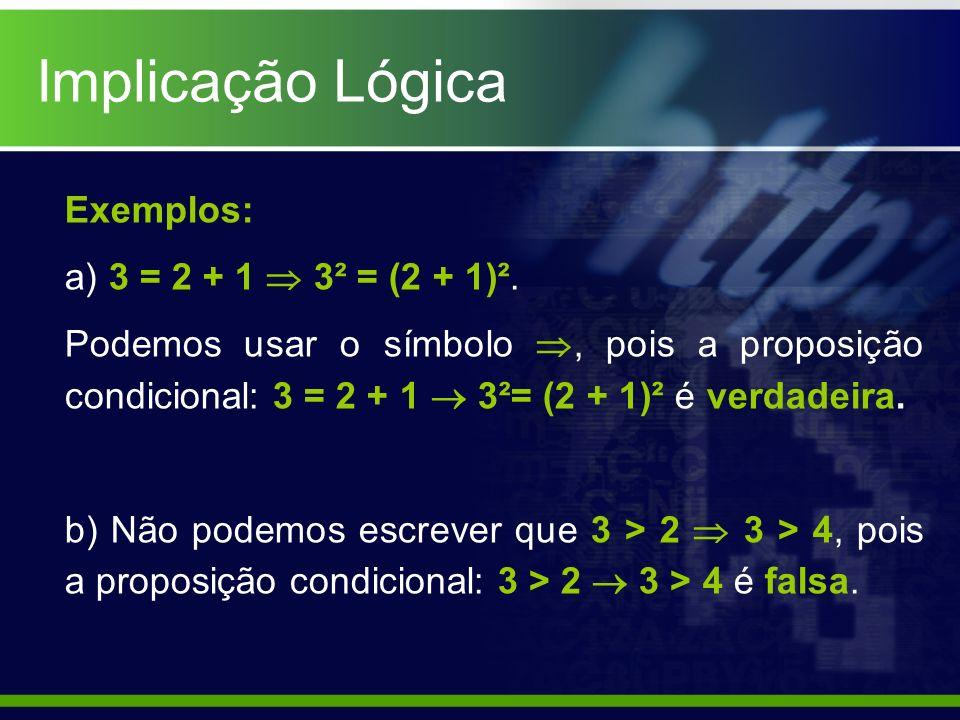 Implicação Lógica Exemplos: a) 3 = 2 + 1  3² = (2 + 1)².