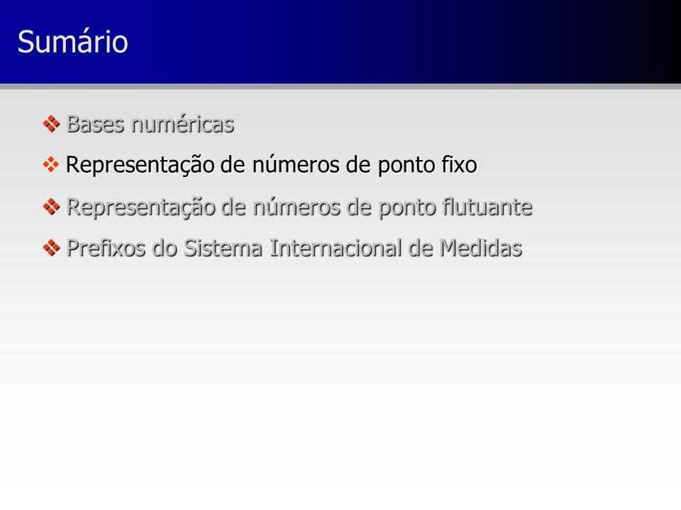 Sumário Bases numéricas Representação de números de ponto fixo