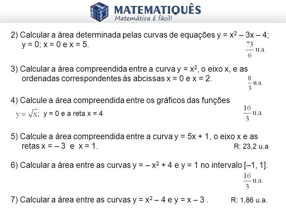 3) Calcular a área compreendida entre a curva y = x2, o eixo x, e as