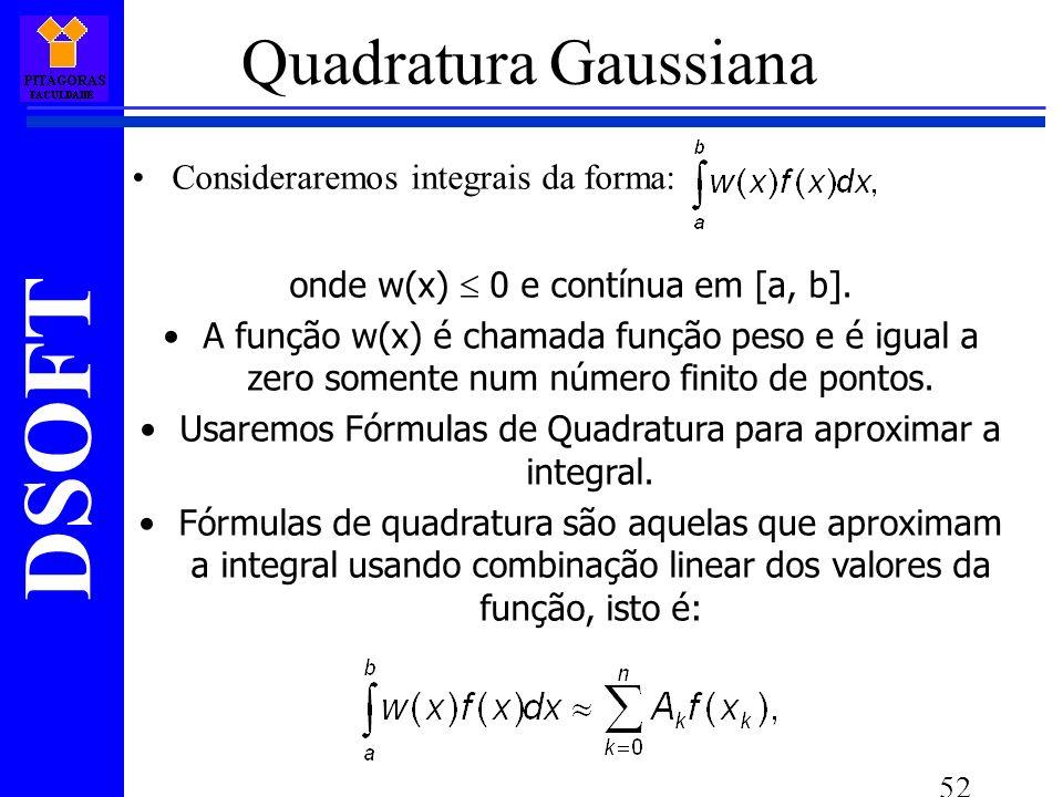 Quadratura Gaussiana Consideraremos integrais da forma: