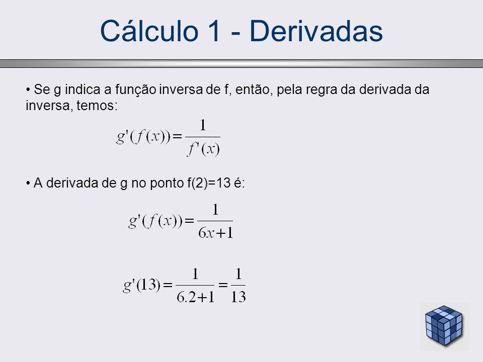 Cálculo 1 - Derivadas Se g indica a função inversa de f, então, pela regra da derivada da inversa, temos: