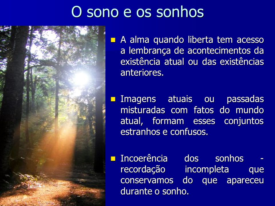 O sono e os sonhos A alma quando liberta tem acesso a lembrança de acontecimentos da existência atual ou das existências anteriores.