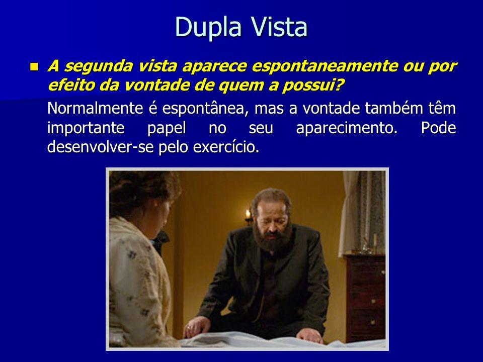 Dupla Vista A segunda vista aparece espontaneamente ou por efeito da vontade de quem a possui