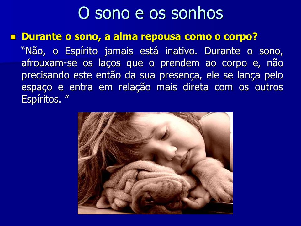 O sono e os sonhos Durante o sono, a alma repousa como o corpo