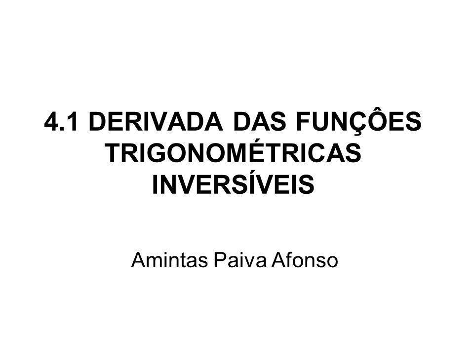 4.1 DERIVADA DAS FUNÇÔES TRIGONOMÉTRICAS INVERSÍVEIS