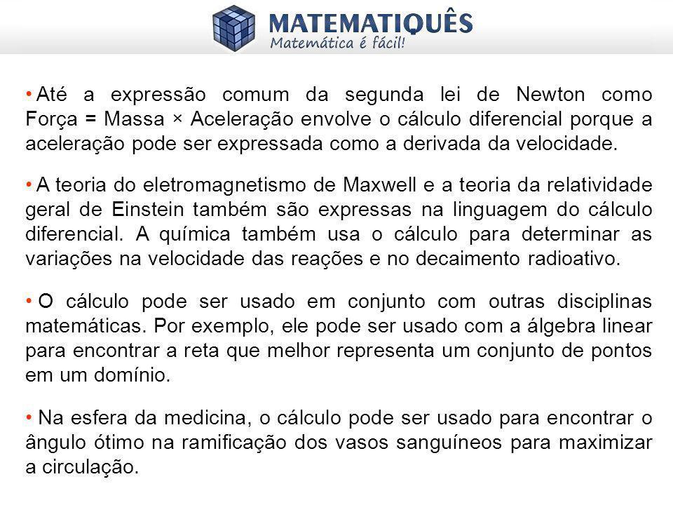 Até a expressão comum da segunda lei de Newton como Força = Massa × Aceleração envolve o cálculo diferencial porque a aceleração pode ser expressada como a derivada da velocidade.