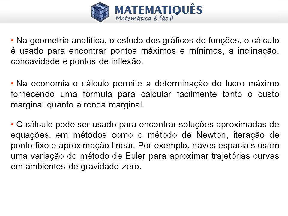 Na geometria analítica, o estudo dos gráficos de funções, o cálculo é usado para encontrar pontos máximos e mínimos, a inclinação, concavidade e pontos de inflexão.