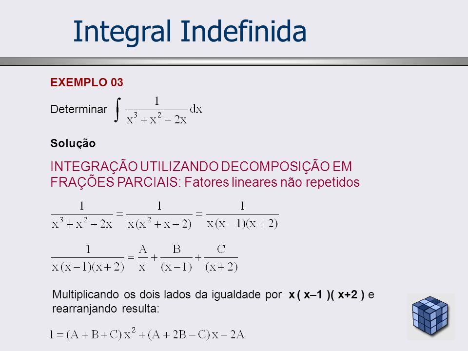 Integral Indefinida EXEMPLO 03. Determinar. Solução. INTEGRAÇÃO UTILIZANDO DECOMPOSIÇÃO EM FRAÇÕES PARCIAIS: Fatores lineares não repetidos.