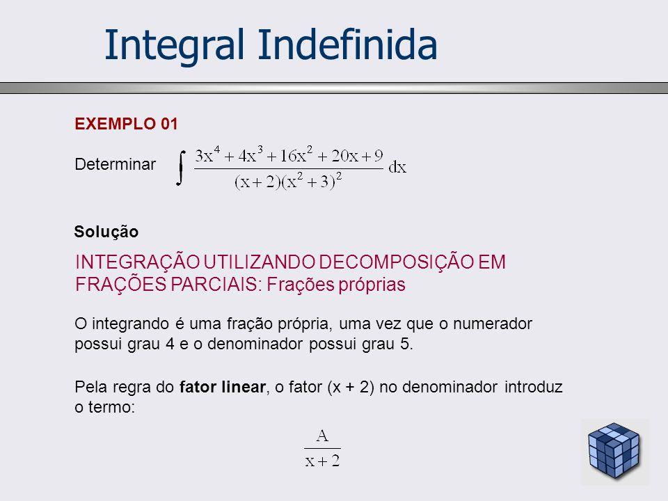 Integral Indefinida Determinar. EXEMPLO 01. Solução. INTEGRAÇÃO UTILIZANDO DECOMPOSIÇÃO EM FRAÇÕES PARCIAIS: Frações próprias.