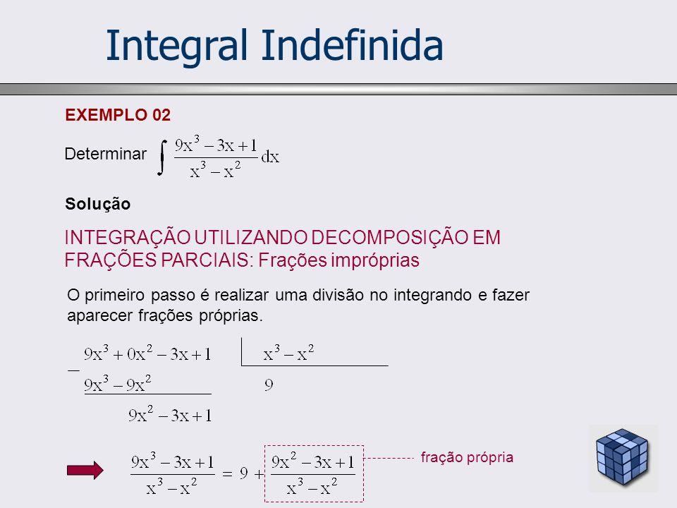 Integral Indefinida EXEMPLO 02. Determinar. Solução. INTEGRAÇÃO UTILIZANDO DECOMPOSIÇÃO EM FRAÇÕES PARCIAIS: Frações impróprias.