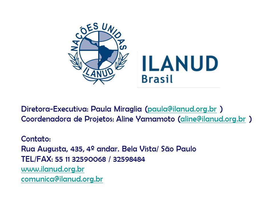 Diretora-Executiva: Paula Miraglia (paula@ilanud.org.br )