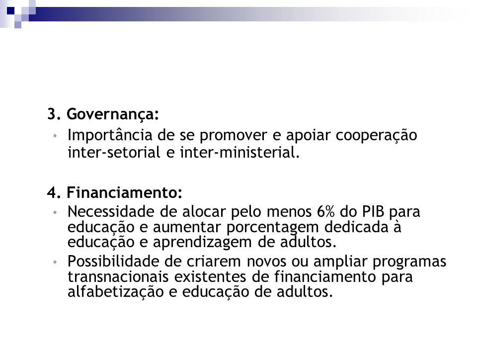 3. Governança: Importância de se promover e apoiar cooperação inter-setorial e inter-ministerial. 4. Financiamento: