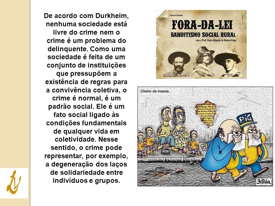 De acordo com Durkheim, nenhuma sociedade está livre do crime nem o crime é um problema do delinquente.