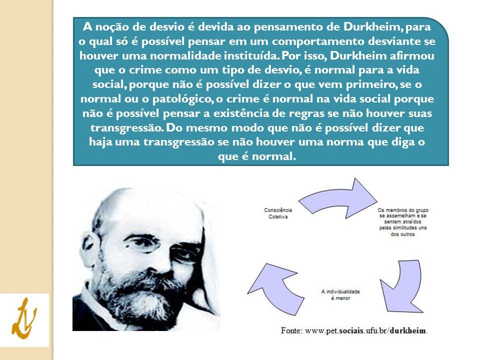 A noção de desvio é devida ao pensamento de Durkheim, para o qual só é possível pensar em um comportamento desviante se houver uma normalidade instituída.