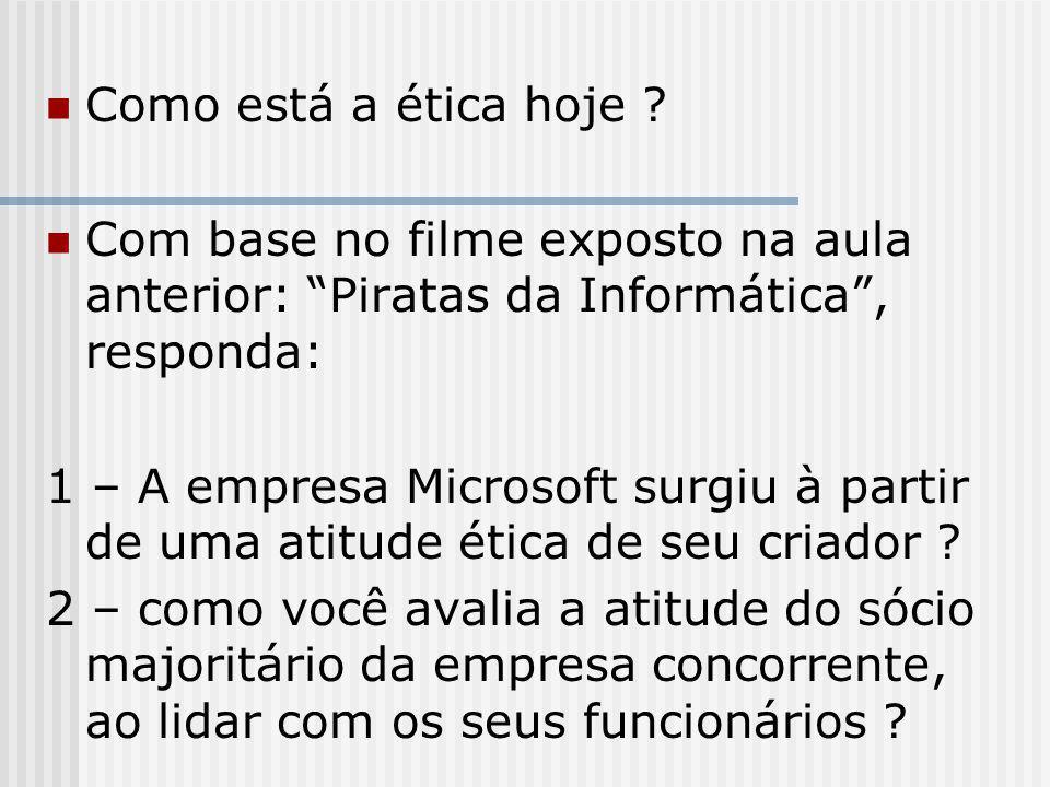 Como está a ética hoje Com base no filme exposto na aula anterior: Piratas da Informática , responda: