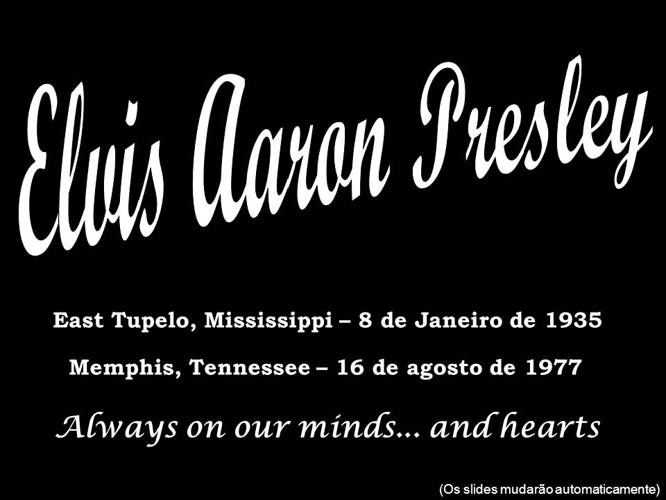 Elvis Aaron Presley Always on our minds... and hearts