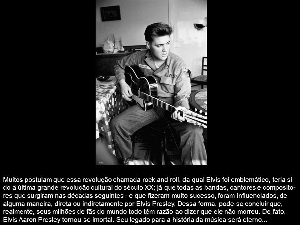 Muitos postulam que essa revolução chamada rock and roll, da qual Elvis foi emblemático, teria si-do a última grande revolução cultural do século XX; já que todas as bandas, cantores e composito- res que surgiram nas décadas seguintes - e que fizeram muito sucesso, foram influenciados, de alguma maneira, direta ou indiretamente por Elvis Presley.