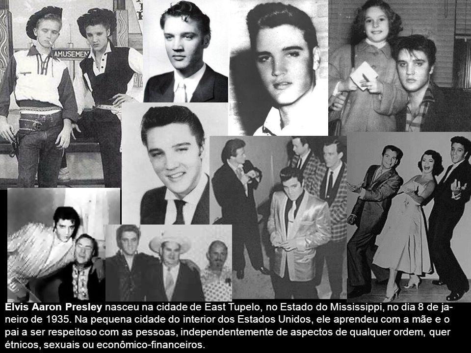 Elvis Aaron Presley nasceu na cidade de East Tupelo, no Estado do Mississippi, no dia 8 de ja- neiro de 1935.