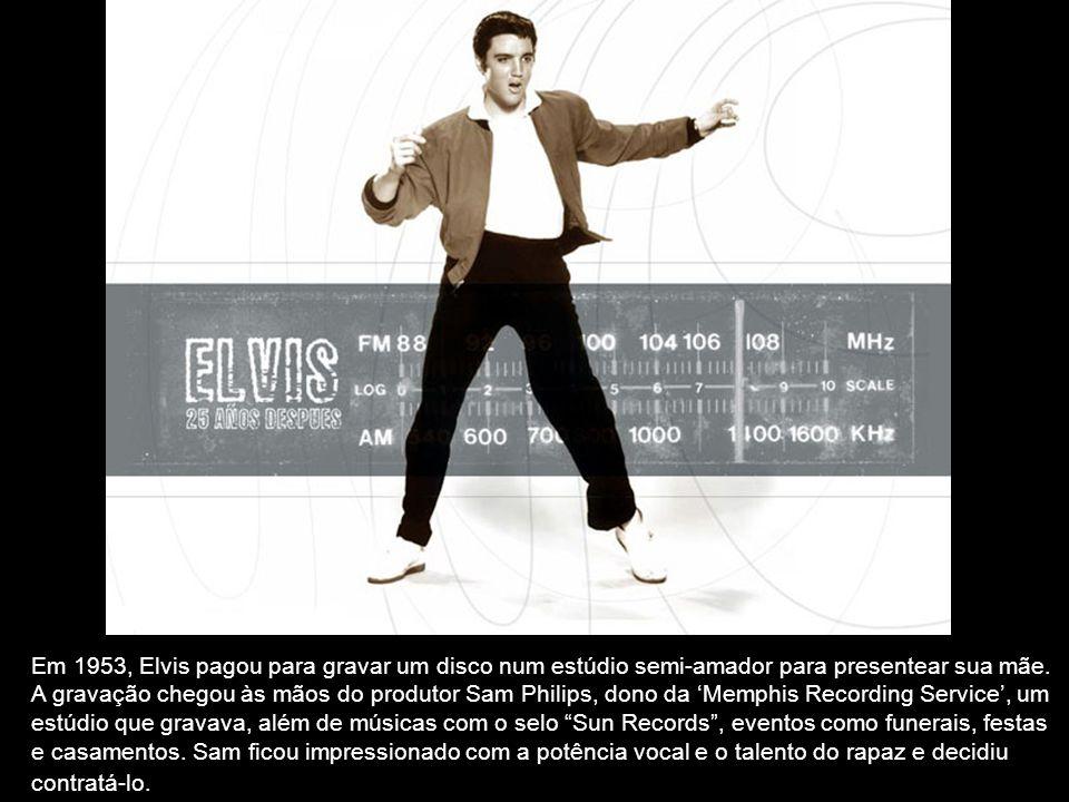 Em 1953, Elvis pagou para gravar um disco num estúdio semi-amador para presentear sua mãe.