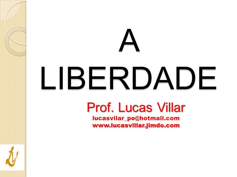 A LIBERDADE Prof. Lucas Villar lucasvilar_pe@hotmail.com