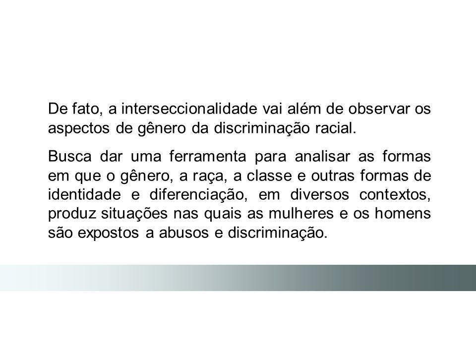 De fato, a interseccionalidade vai além de observar os aspectos de gênero da discriminação racial.