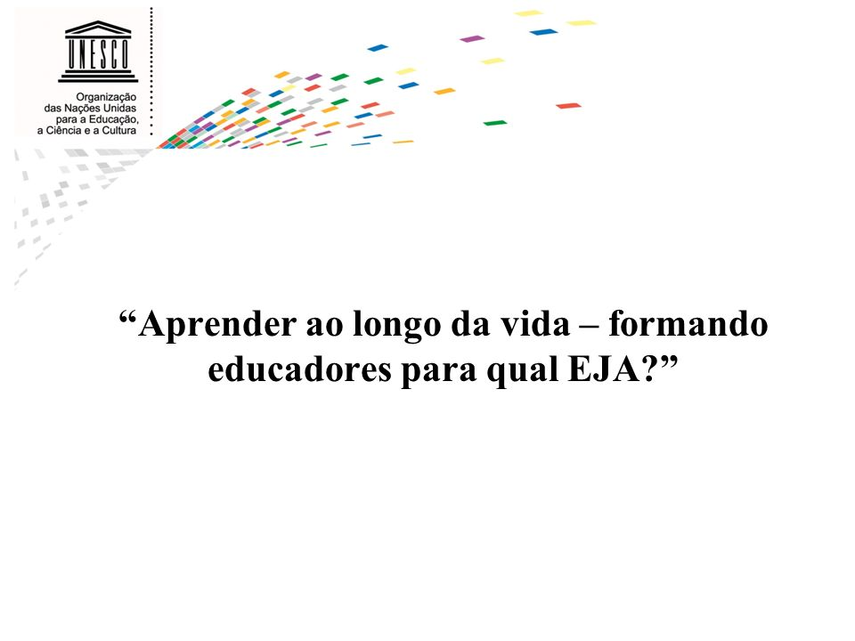 Aprender ao longo da vida – formando educadores para qual EJA