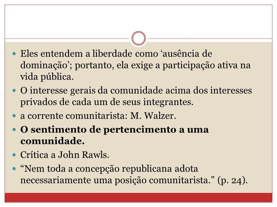 Eles entendem a liberdade como 'ausência de dominação'; portanto, ela exige a participação ativa na vida pública.