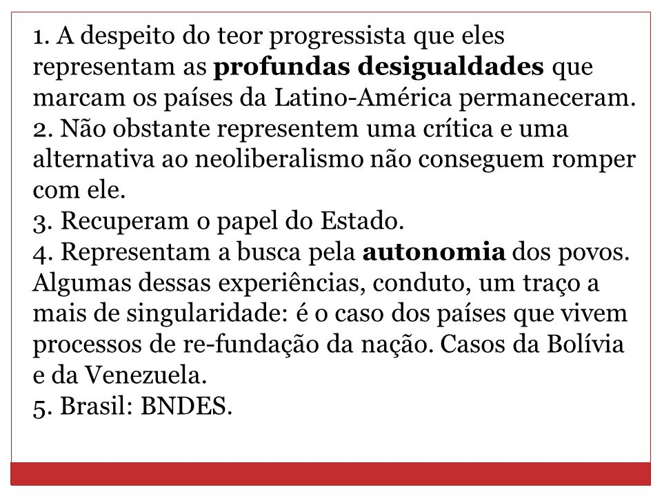 1. A despeito do teor progressista que eles representam as profundas desigualdades que marcam os países da Latino-América permaneceram.