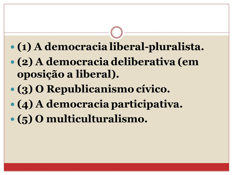 (1) A democracia liberal-pluralista.