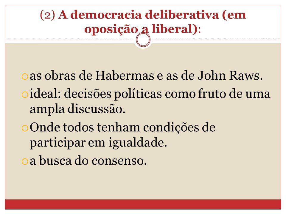 (2) A democracia deliberativa (em oposição a liberal):