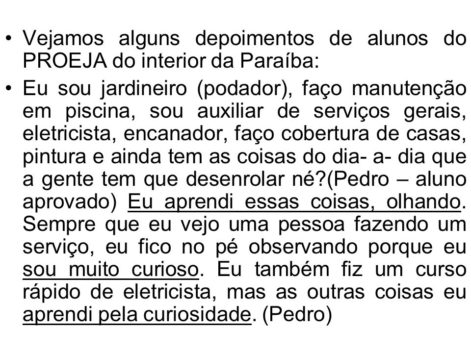 Vejamos alguns depoimentos de alunos do PROEJA do interior da Paraíba:
