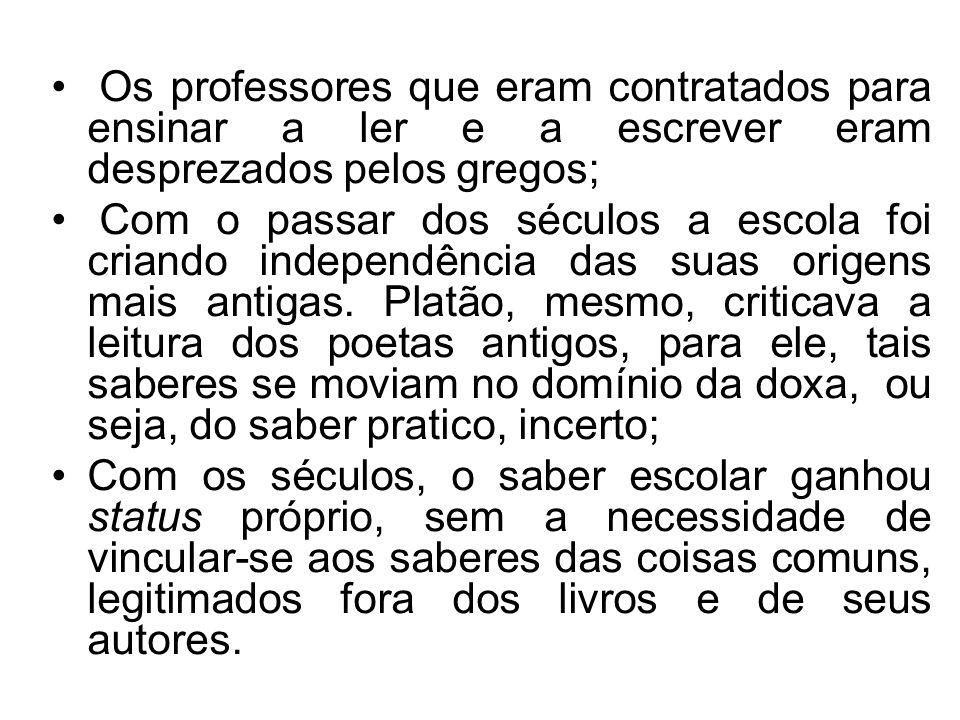 Os professores que eram contratados para ensinar a ler e a escrever eram desprezados pelos gregos;