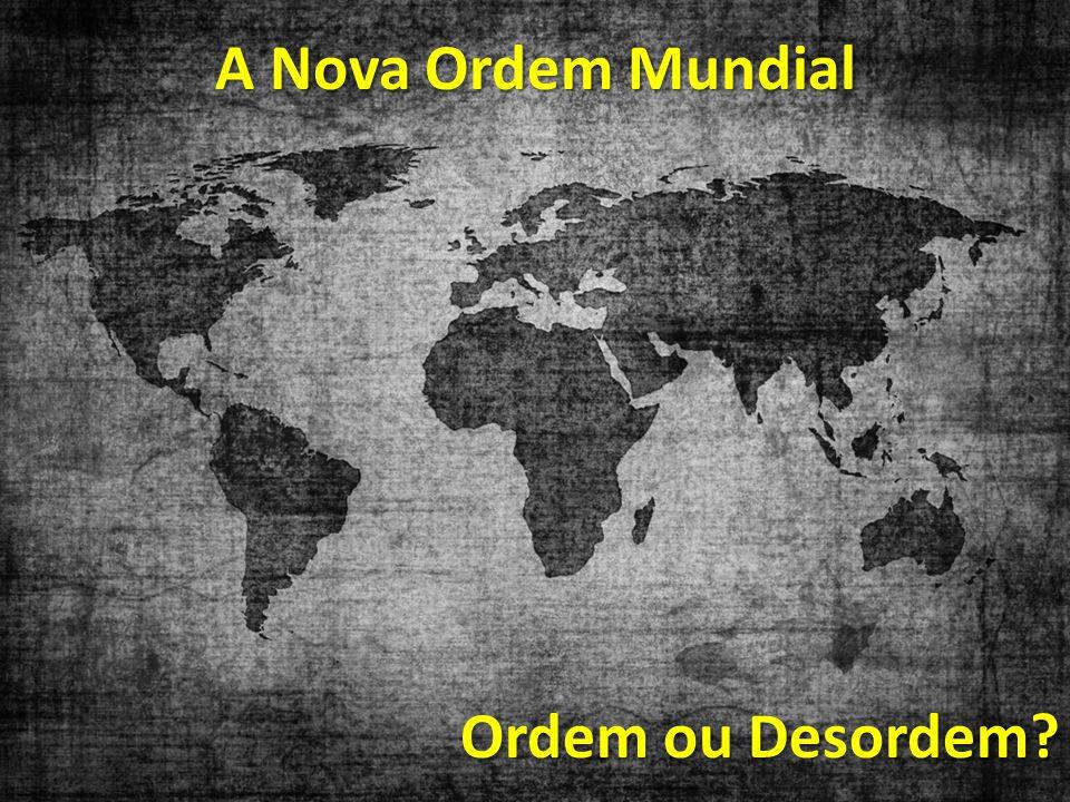 A Nova Ordem Mundial Ordem ou Desordem