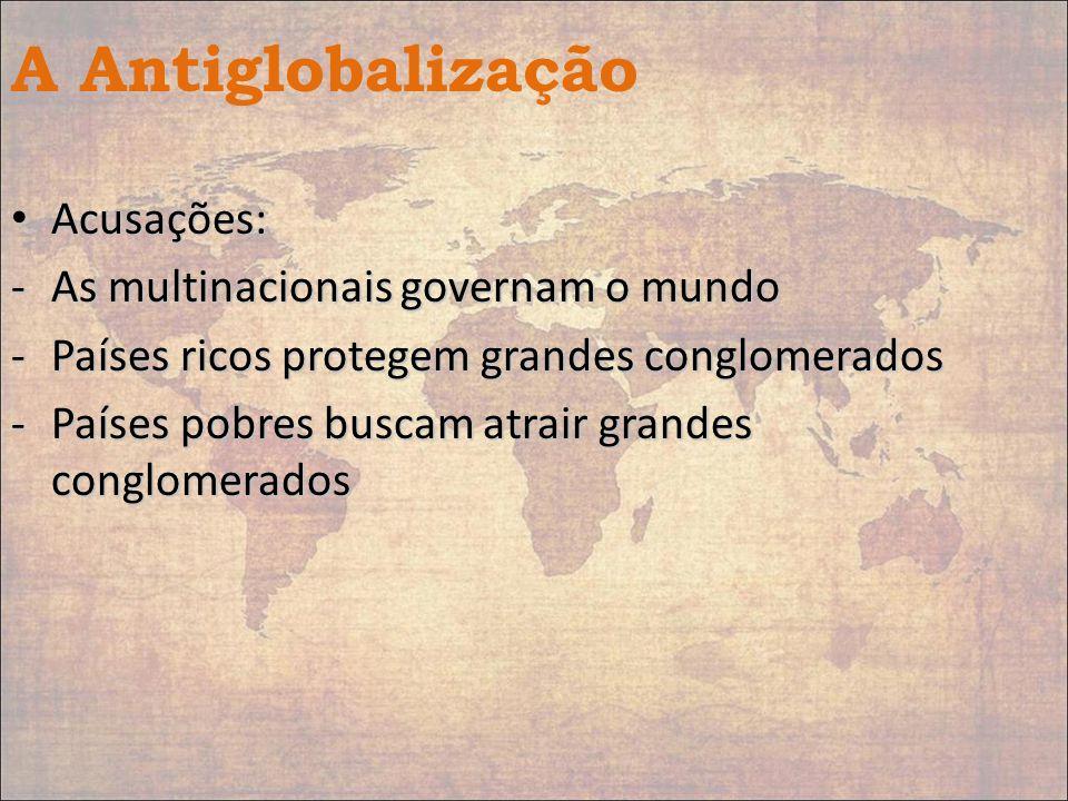 A Antiglobalização Acusações: As multinacionais governam o mundo