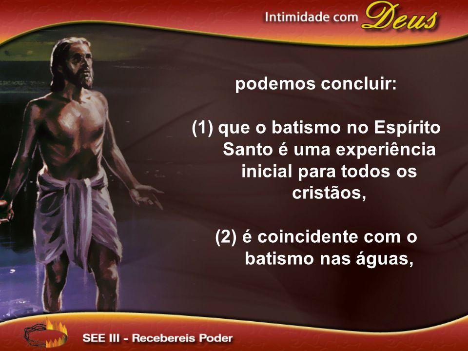 (2) é coincidente com o batismo nas águas,