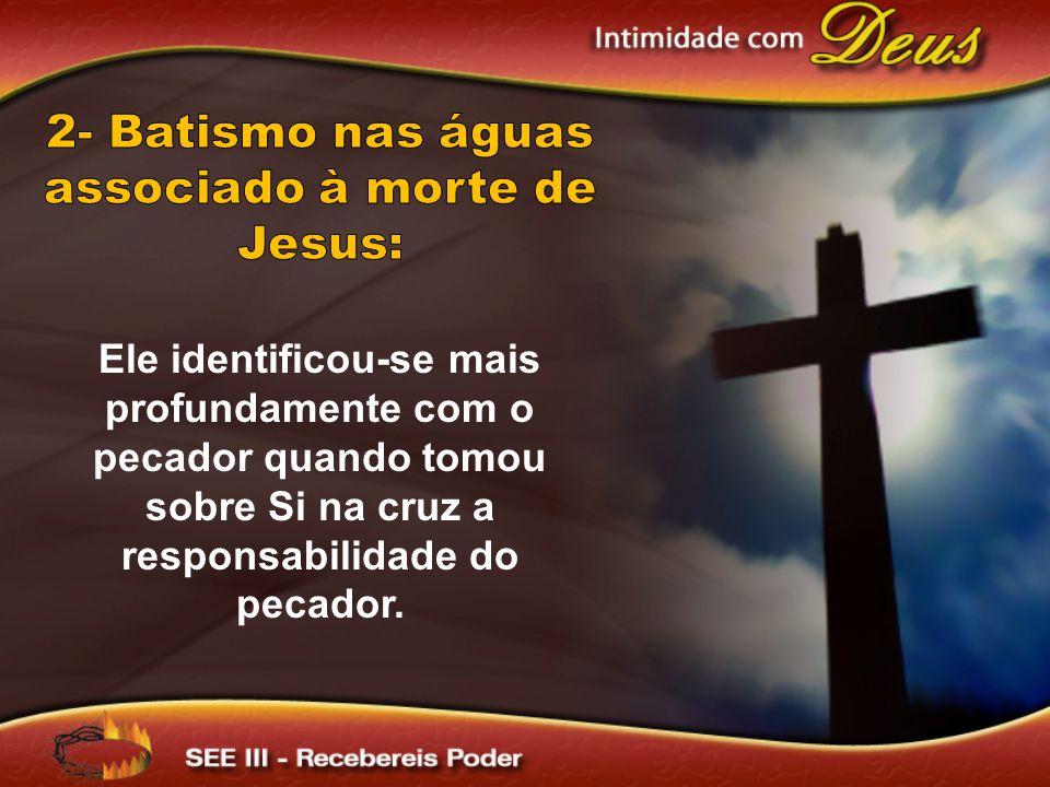2- Batismo nas águas associado à morte de Jesus: