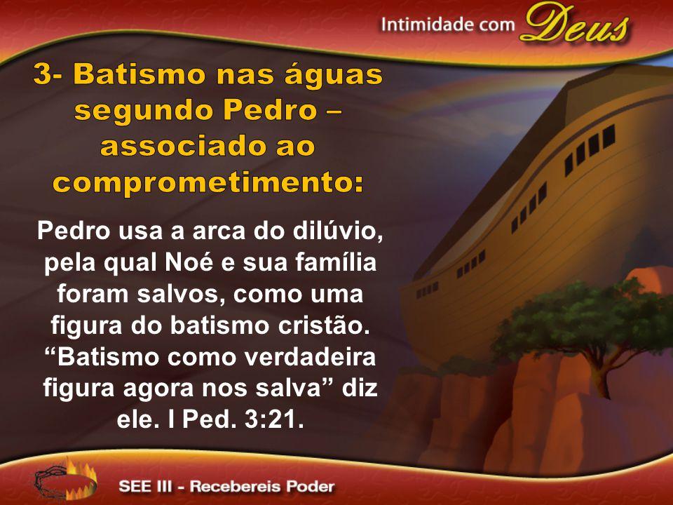 3- Batismo nas águas segundo Pedro – associado ao comprometimento: