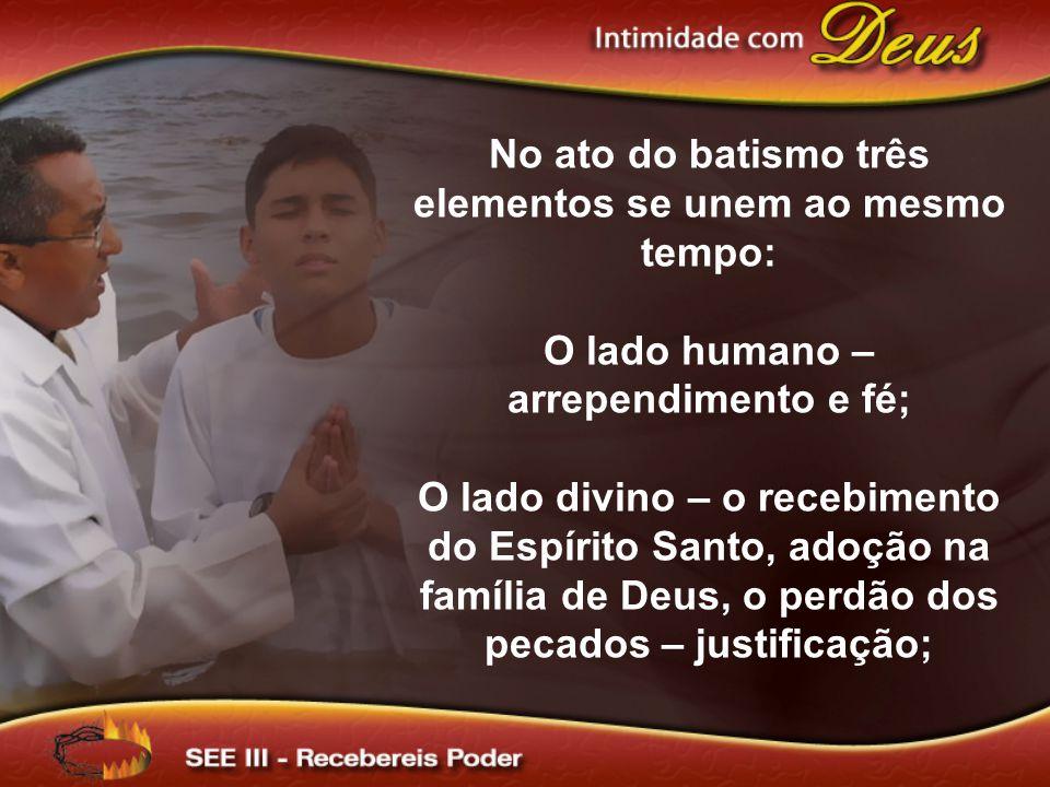 No ato do batismo três elementos se unem ao mesmo tempo: