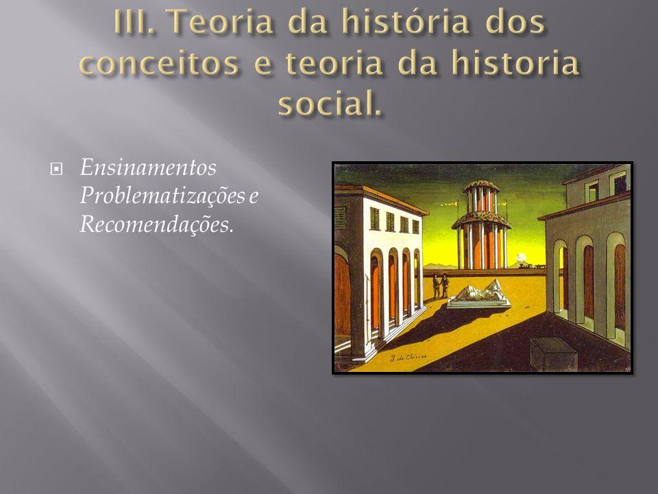 III. Teoria da história dos conceitos e teoria da historia social.