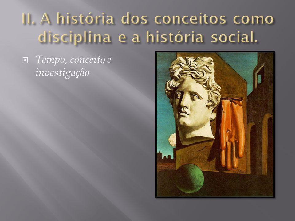 II. A história dos conceitos como disciplina e a história social.