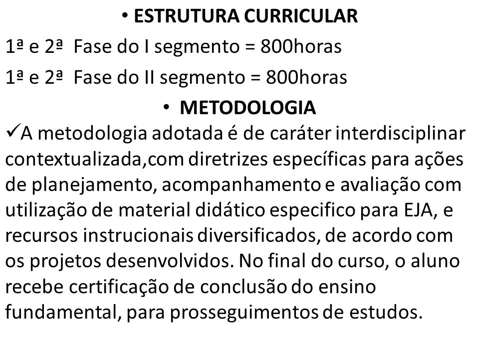 ESTRUTURA CURRICULAR 1ª e 2ª Fase do I segmento = 800horas. 1ª e 2ª Fase do II segmento = 800horas.