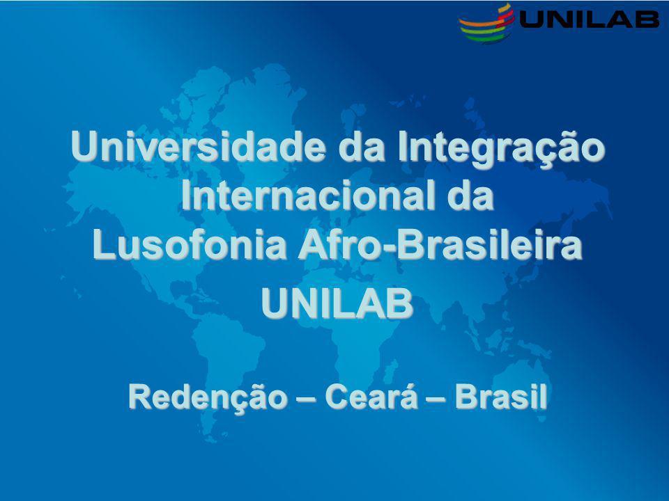 Universidade da Integração Internacional da Lusofonia Afro-Brasileira UNILAB Redenção – Ceará – Brasil