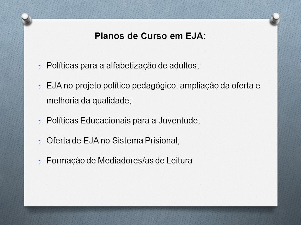 Planos de Curso em EJA: Políticas para a alfabetização de adultos;