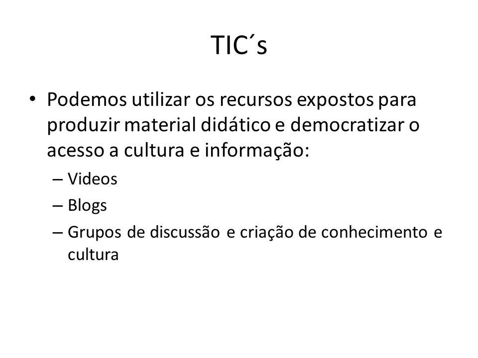 TIC´s Podemos utilizar os recursos expostos para produzir material didático e democratizar o acesso a cultura e informação:
