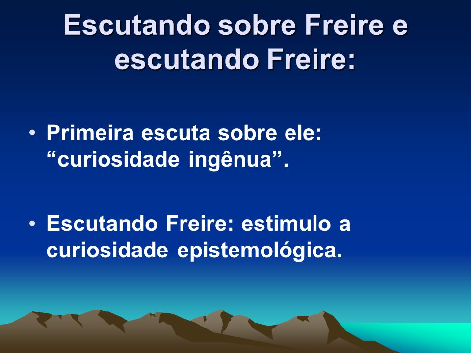 Escutando sobre Freire e escutando Freire:
