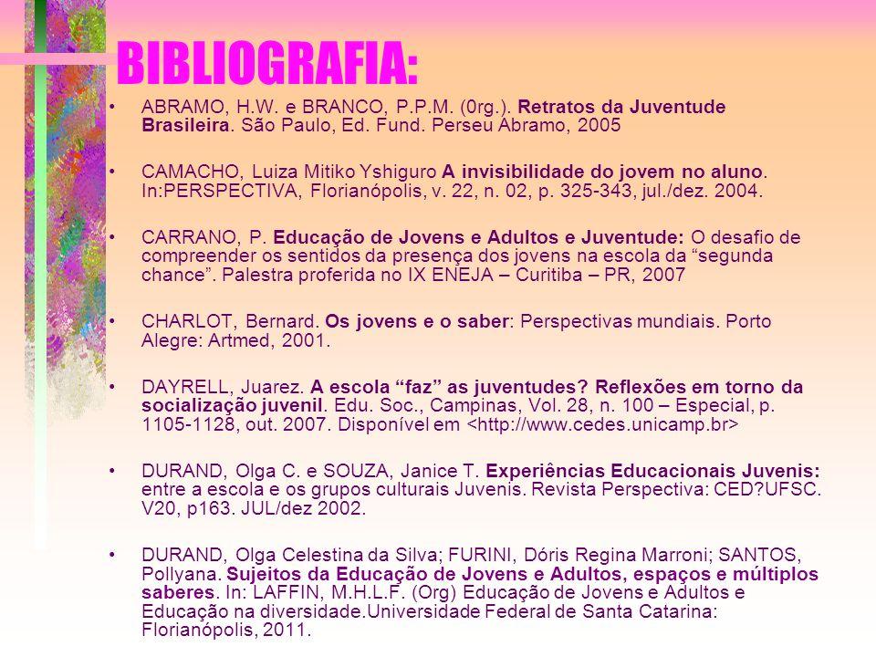 BIBLIOGRAFIA: ABRAMO, H.W. e BRANCO, P.P.M. (0rg.). Retratos da Juventude Brasileira. São Paulo, Ed. Fund. Perseu Abramo, 2005.