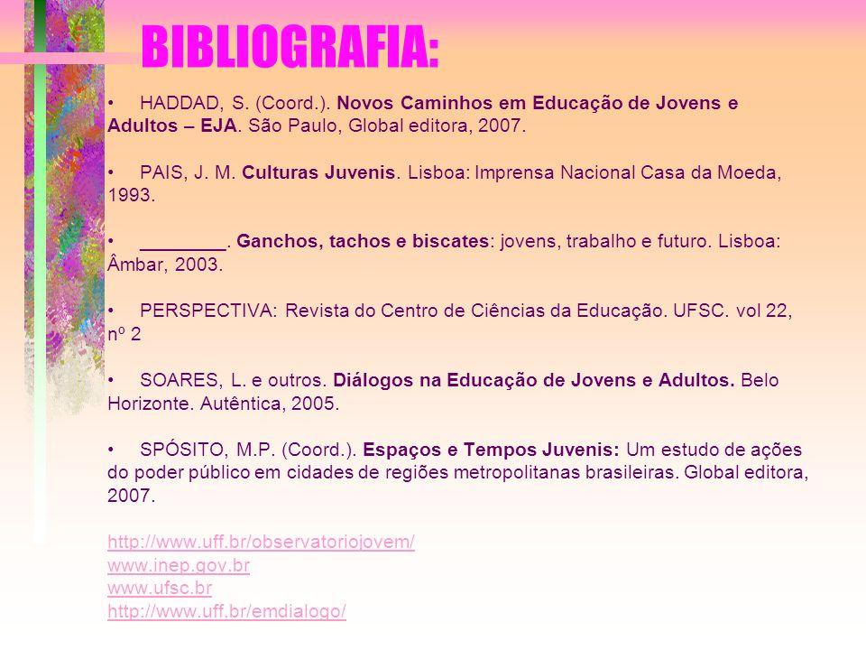 BIBLIOGRAFIA: HADDAD, S. (Coord.). Novos Caminhos em Educação de Jovens e Adultos – EJA. São Paulo, Global editora, 2007.