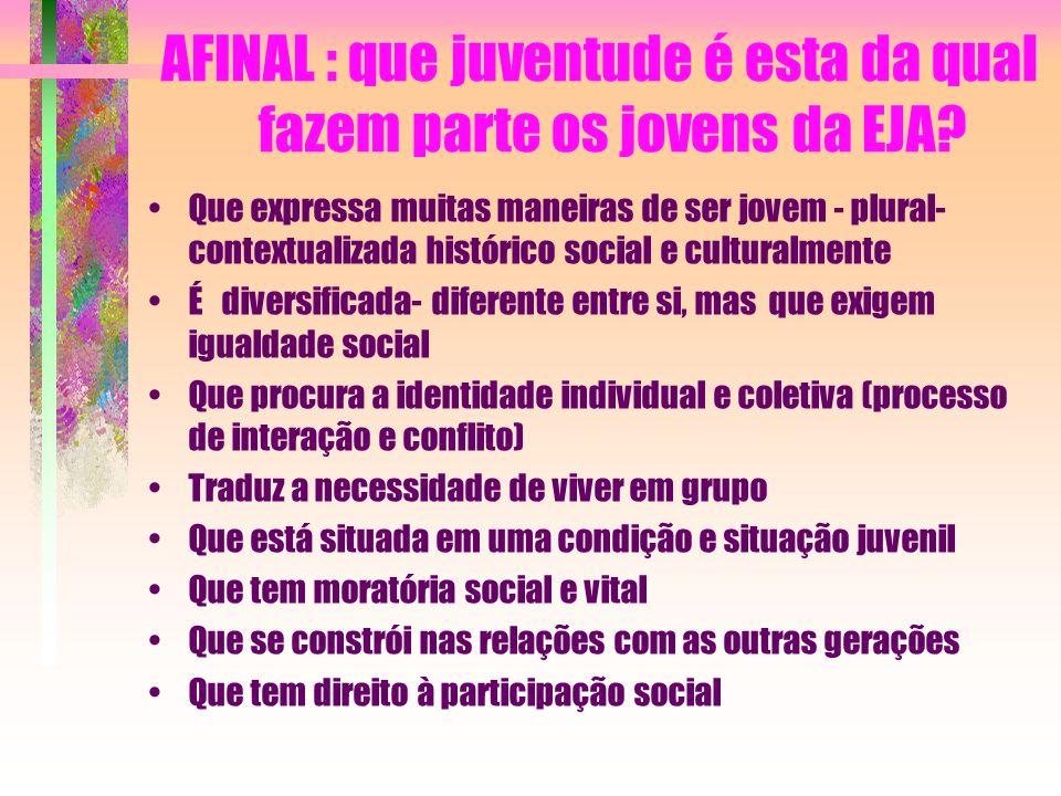 AFINAL : que juventude é esta da qual fazem parte os jovens da EJA