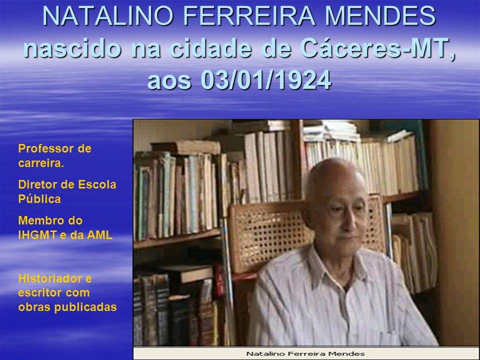 NATALINO FERREIRA MENDES nascido na cidade de Cáceres-MT, aos 03/01/1924